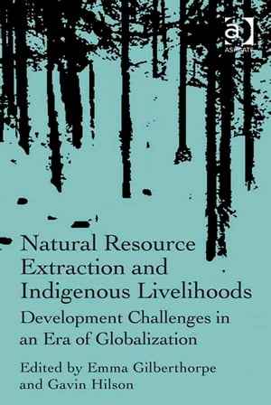 Natural Resource Extraction and Indigenous Livelihoods Development Challenges in an Era of Globalization