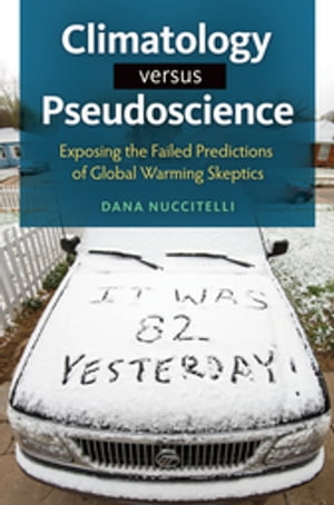 Climatology Versus Pseudoscience: Exposing the Failed Predictions of Global Warming Skeptics