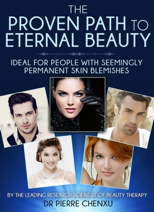 The Proven Path To Eternal Beauty Ideal for People with Seemingly Permanent Skin Blemishes