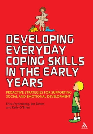 Developing Everyday Coping Skills in the Early Years Proactive Strategies for Supporting Social and Emotional Development