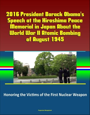 2016 President Barack Obama's Speech at the Hiroshima Peace Memorial in Japan About the World War II Atomic Bombing of August 1945: Honoring the Victi