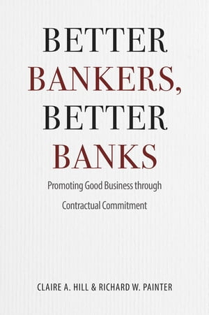 Better Bankers,  Better Banks Promoting Good Business through Contractual Commitment