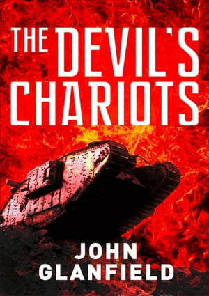 The Devil?s Chariots The origins and secret battles of tanks in the First World War