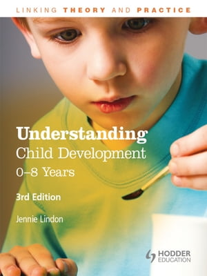 Understanding Child Development: 0-8 Years,  3rd Edition Linking Theory and Practice