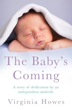 The Baby's Coming A Story of Dedication by an Independent Midwife
