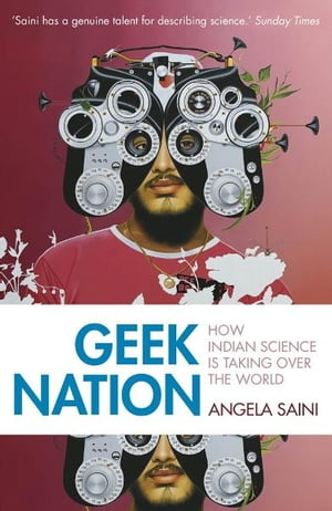 Geek Nation How Indian Science is Taking Over the World