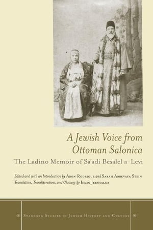 A Jewish Voice from Ottoman Salonica The Ladino Memoir of Sa'adi Besalel a-Levi