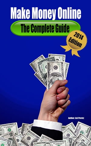 Make Money Online - The Complete Guide 2014 Edition