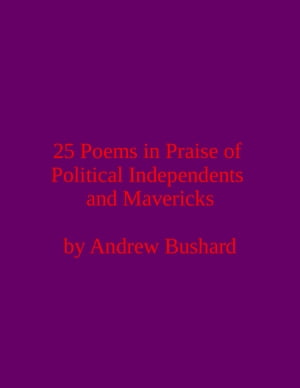 25 Poems in Praise of Political Independents and Mavericks