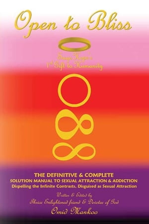 Open To Bliss Sage Hope's 1st Gift to Humanity The Definitive & Complete Solution Manual to Sexual Attraction & Addiction