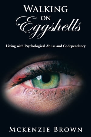 Walking on Eggshells Living with Psychological Abuse and Codependency