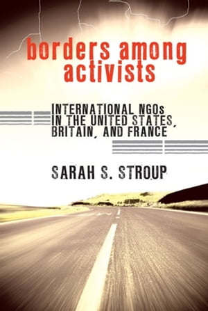 Borders among Activists International NGOs in the United States,  Britain,  and France