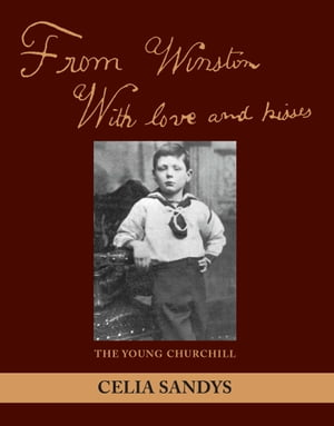 From Winston with Love and Kisses The Young Churchill