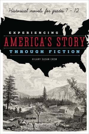 Experiencing America?s Story through Fiction Historical Novels for Grades 7-21