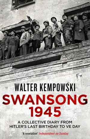 Swansong 1945 A Collective Diary from Hitler's Last Birthday to VE Day