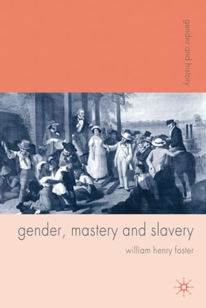 Gender,  Mastery and Slavery From European to Atlantic World Frontiers