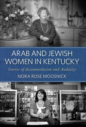 Arab and Jewish Women in Kentucky Stories of Accommodation and Audacity