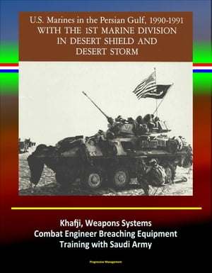 With the 1st Marine Division in Desert Shield and Desert Storm: U.S. Marines in the Persian Gulf,  1990-1991 - Khafji,  Weapons Systems,  Combat Engineer