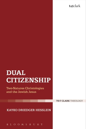 Dual Citizenship Two-Natures Christologies and the Jewish Jesus