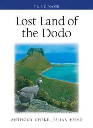 Lost Land of the Dodo The ecological history of Mauritius,  R�union and Rodrigues