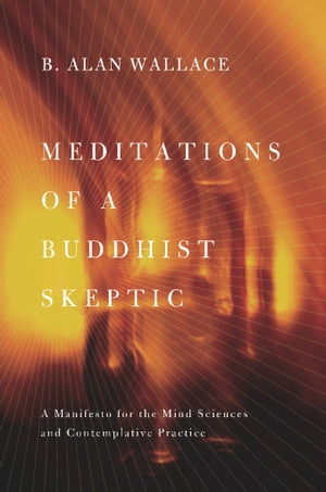 Meditations of a Buddhist Skeptic A Manifesto for the Mind Sciences