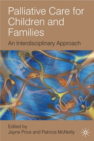 Palliative Care for Children and Families An Interdisciplinary Approach