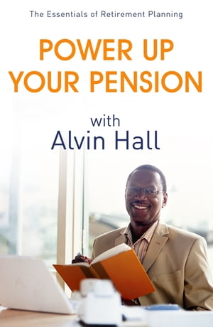 Power Up Your Pension with Alvin Hall The Essentials of Retirement Planning