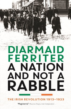 A Nation and not a Rabble: The Irish Revolution 1913 23