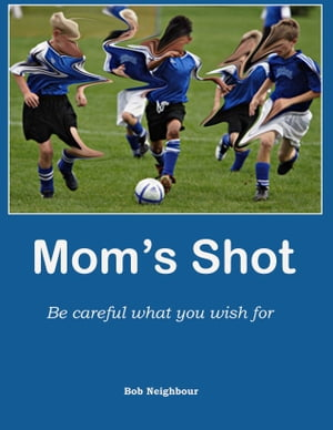 Mom's Shot Be careful what you wish for
