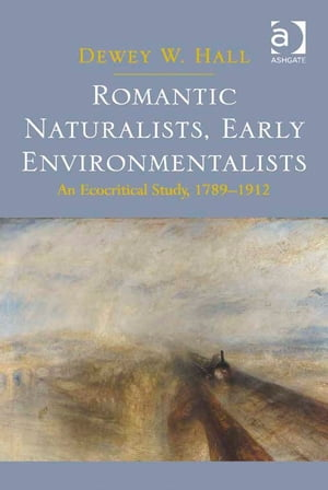 Romantic Naturalists,  Early Environmentalists An Ecocritical Study,  1789-1912