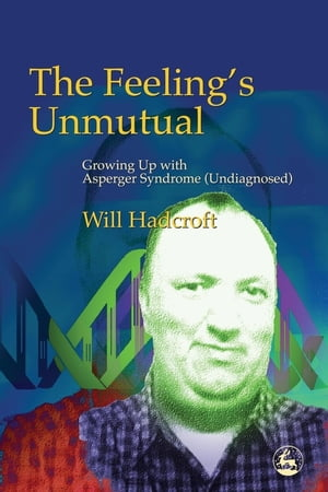 The Feeling's Unmutual Growing Up With Asperger Syndrome (Undiagnosed)