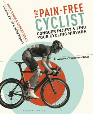 The Pain-Free Cyclist Conquer Injury and Find your Cycling Nirvana