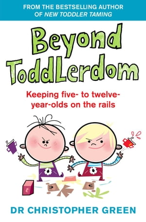 Beyond Toddlerdom Keeping five- to twelve-year-olds on the rails