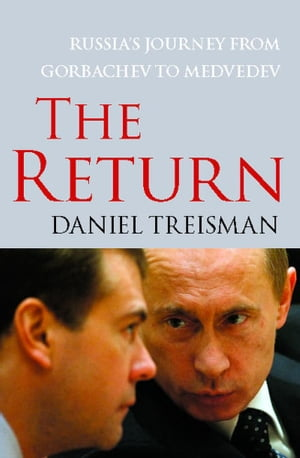 The Return Russia's Journey from Gorbachev to Medvedev