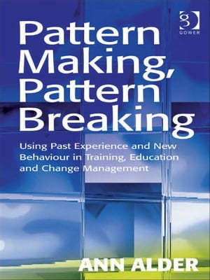 Pattern Making,  Pattern Breaking Using Past Experience and New Behaviour in Training,  Education and Change Management