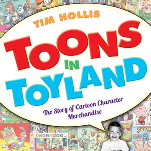 Toons in Toyland The Story of Cartoon Character Merchandise