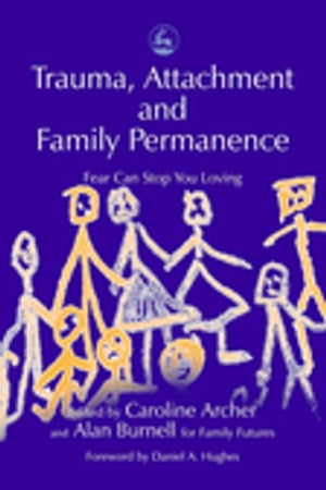 Trauma,  Attachment and Family Permanence Fear Can Stop You Loving