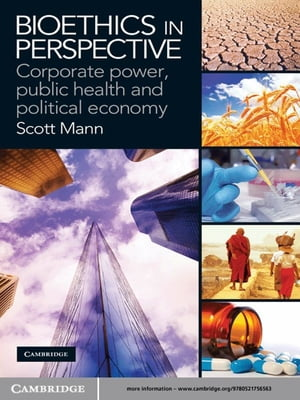 Bioethics in Perspective Corporate Power,  Public Health and Political Economy