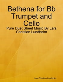 Bethena for Bb Trumpet and Cello - Pure Duet Sheet Music By Lars Christian Lundholm