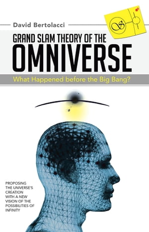 Grand Slam Theory of the Omniverse What Happened before the Big Bang?