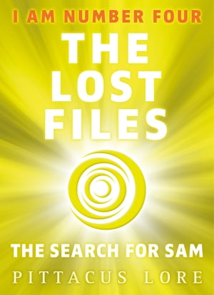 I Am Number Four: The Lost Files: The Search for Sam