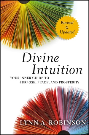 Divine Intuition Your Inner Guide to Purpose,  Peace,  and Prosperity
