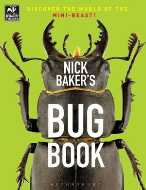 Nick Baker's Bug Book Discover the World of the Mini-beast!