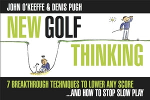 NEW GOLF THINKING: 7 BREAKTHROUGH TECHNIQUES TO LOWER ANY SCORE ..... AND HOW TO STOP SLOW PLAY (ILL