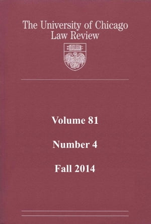 University of Chicago Law Review: Volume 81, Number 4 - Fall 2014
