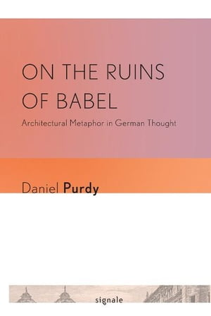 On the Ruins of Babel Architectural Metaphor in German Thought