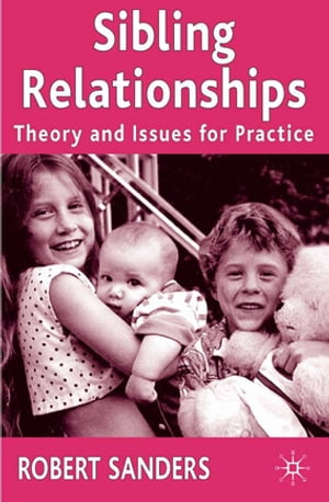 Sibling Relationships Theory and Issues for Practice