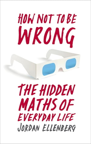How Not to be Wrong The Hidden Maths of Everyday Life