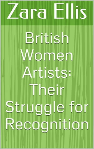 British Women Artists: Their Struggle for Recognition