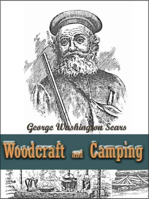 Woodcraft and Camping / Wit,  Humor,  Reason,  Rhetoric,  Prose,  Poetry and Story Woven into Eight Popular Lectures The Collected Works of George Washingt